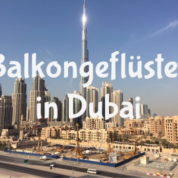 Balkongeflüster in Dubai – Session 1